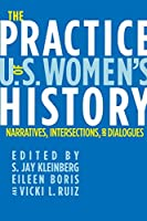 The Practice of U.S. Women's History: Narratives, Intersections, and Dialogues