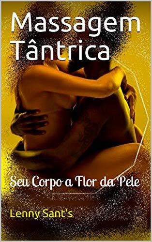 Massagem Tântrica : Seu Corpo a Flor da Pele (Portuguese Edition)