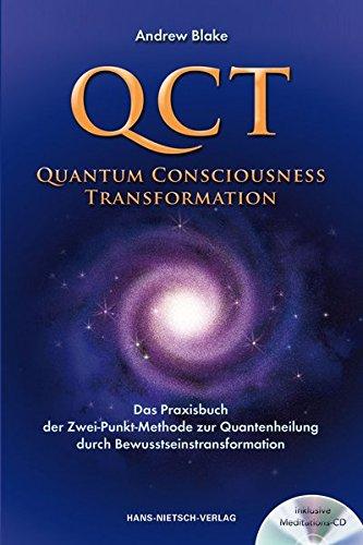 QCT - Quantum Consciousness Transformation: Das Praxisbuch der Zwei-Punkt-Methode zur Quantenheilung durch Bewusstseinstransformation (Inkl. CD)
