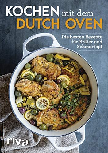 Kochen mit dem Dutch Oven: Die besten Rezepte für Bräter und Schmortopf