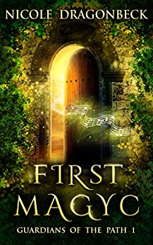 First Magyc (Guardians of the Path Book 1) by [Nicole DragonBeck]