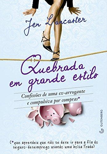 Download Quebrada em grande estilo: Confissões de uma ex-arrogante e compulsiva por compras (Portuguese Edition) B00YMVLXU4