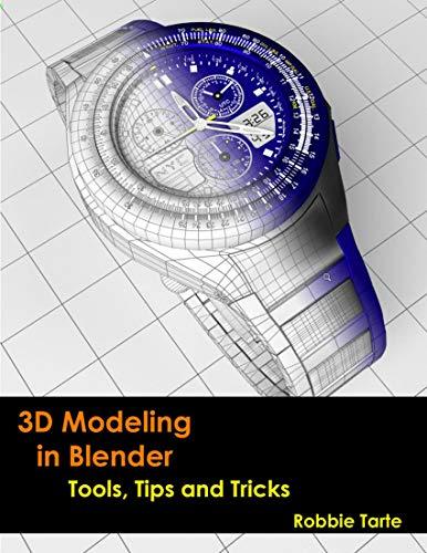 3D Modeling in Blender - Tools, Tips and Tricks