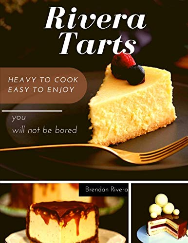Rivera Tarts: Heavy to cook Easy to enjoy