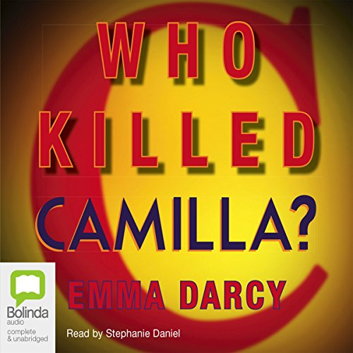 Who Killed Camilla?                   By:                                                                                                                                 Emma Darcy                               Narrated by:                                                                                                                                 Stephanie Daniel                      Length: 8 hrs and 23 mins     5 ratings     Overall 4.6