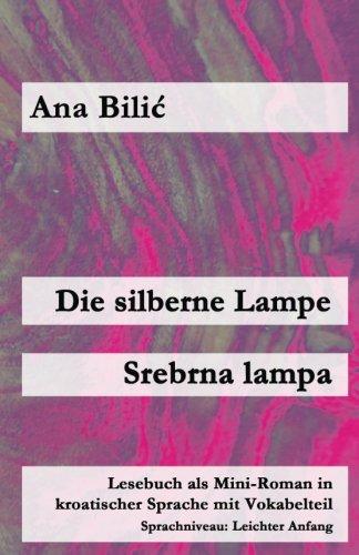 Die silberne Lampe / Srebrna lampa: Lesebuch als Mini-Roman in kroatischer Sprache mit Vokabelteil (Kroatisch leicht Mini-Romane)