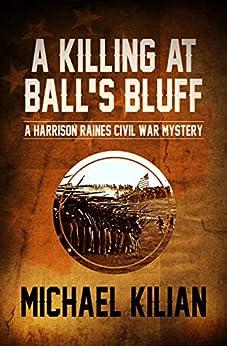 A Killing at Ball's Bluff (The Harrison Raines Civil War Mysteries Book 2) by [Michael Kilian]