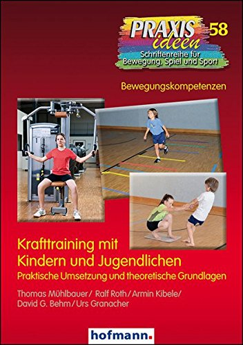 Krafttraining mit Kindern und Jugendlichen: Praktische Umsetzung und theoretische Grundlagen (Praxisideen - Schriftenreihe für Bewegung, Spiel und Sport)