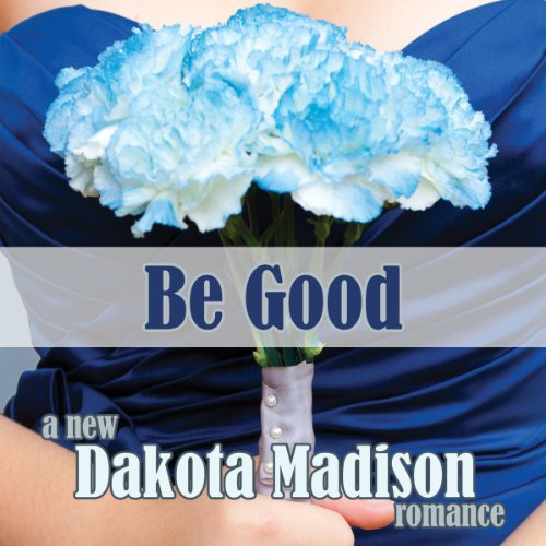 Be Good: A New Adult Romance  By  cover art