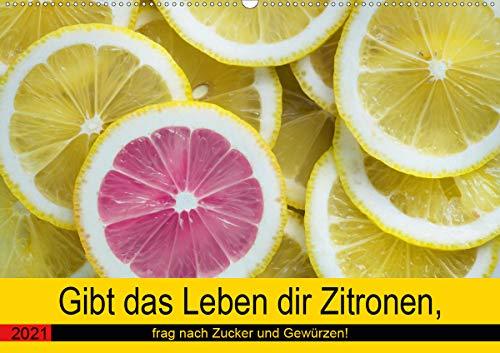 Gibt das Leben dir Zitronen, frag nach Zucker und Gewürzen! (Wandkalender 2021 DIN A2 quer)