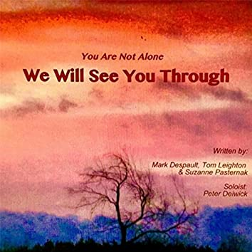 (You Are Not Alone) We Will See You Through [feat. Tom Leighton & Mark Despault]