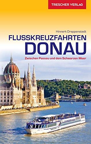 Reiseführer Flusskreuzfahrten Donau: Zwischen Passau und dem Schwarzen Meer (Trescher-Reiseführer)