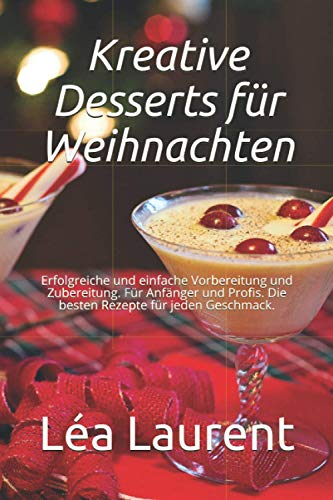 Kreative Desserts für Weihnachten: Erfolgreiche und einfache Vorbereitung und Zubereitung. Für Anfänger und Profis. Die besten Rezepte für jeden Geschmack.