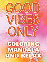 Good Vibes Only - Coloring Mandala to Relax - Coloring Book for Adults - Left-Handed Edition: Press the Relax Button you have in your head - Colouring book for stressed adults or stressed kids