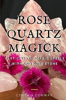 Rose Quartz Magick: Cast Simple Crystal Magic Spells With Just One Stone