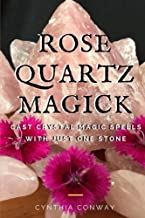 Rose Quartz Magick: Cast Simple Crystal Magic Spells With Just One Stone