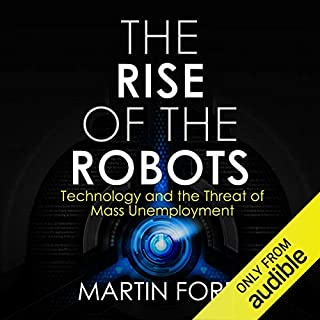 Rise of the Robots     Technology and the Threat of a Jobless Future              By:                                                                                                                                 Martin Ford                               Narrated by:                                                                                                                                 Jeff Cummings                      Length: 10 hrs and 18 mins     522 ratings     Overall 4.3