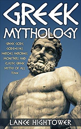 Greek Mythology: Greek Gods, Goddesses, Heroes, Heroines, Monsters, And Classic Greek Myths Of All Time