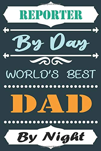 REPORTER By Day World's Best Dad By Night: Lined Notebook / Journal Funny Gift for DAD working REPORTER, 110 Pages, 6x9, Soft Cover, Matte Finish