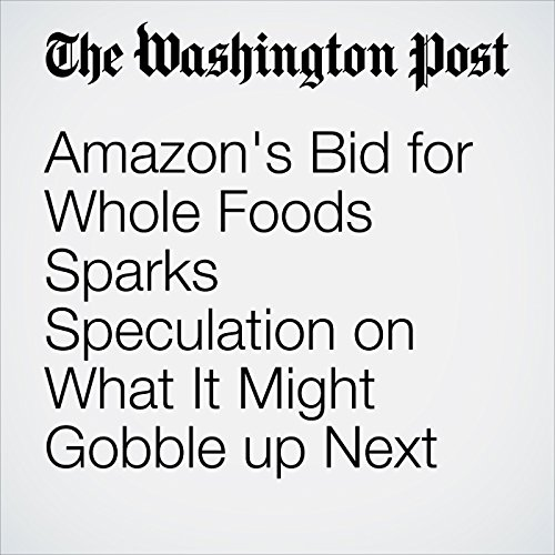 Amazon's Bid for Whole Foods Sparks Speculation on What It Might Gobble up Next copertina