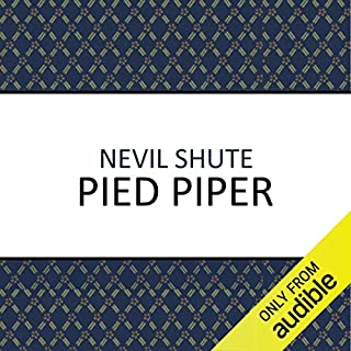 Pied Piper                   By:                                                                                                                                 Nevil Shute                               Narrated by:                                                                                                                                 David Rintoul                      Length: 8 hrs and 44 mins     423 ratings     Overall 4.6