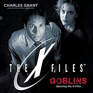 Goblins     The X-Files, Book 1              By:                                                                                                                                 Charles Grant                               Narrated by:                                                                                                                                 Patrick Lawlor                      Length: 6 hrs and 31 mins     2 ratings     Overall 4.5