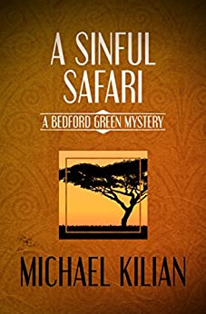 A Sinful Safari (The Bedford Green Mysteries Book 3) by [Michael Kilian]