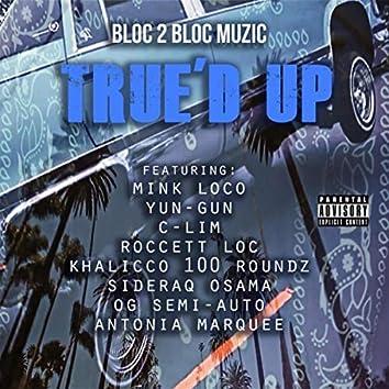 True'd Up (feat. Mink Loco, Yun-Gun, C-Lim, Roccett Loc, Khalicco 100 Roundz, Sideraq Osama, Og Semi-Auto & Antonia Marquee)