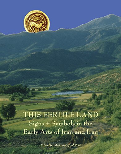 This Fertile Land: Signs and Symbols in the Early Arts of Iran and Iraq (Kelsey Museum Publication)