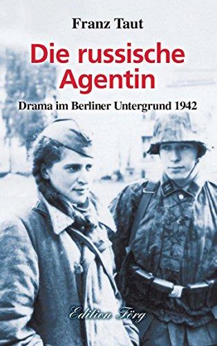 Die russische Agentin: Drama im Berliner Untergrund 1942