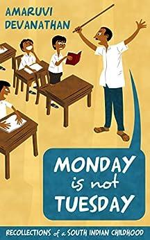 Monday is not Tuesday: Recollections of a South Indian childhood (Neyveli Chronicles Book 1) by [Amaruvi Devanathan, Vijay Bharathram Amaruvi, Manoj Vijayan]