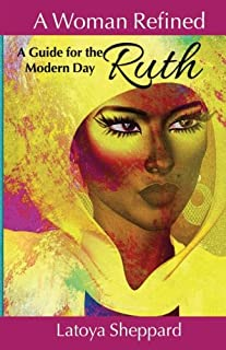 A Woman Refined: A Guide for the Modern Day Ruth