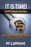 IT IS TIME! Credit Repair Secrets: How To Remove Bad Credit Legally (Dare 2B GR8 Series Book 5) (English Edition)