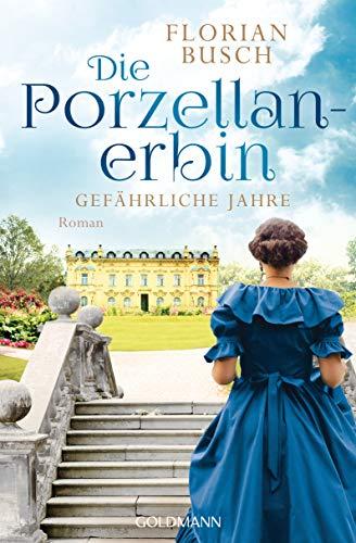 Die Porzellan-Erbin - Gefährliche Jahre: Roman - Die Porzellan-Saga 2
