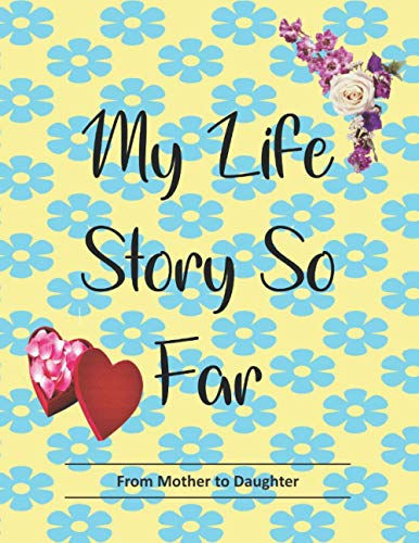 My Life Story So Far: From Mother to Daughter Gift Do It Yourself Memoir