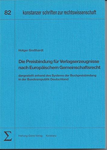 Die Preisbindung für Verlagserzeugnisse nach Europäischem Gemeinschaftsrecht: Dargestellt anhand des Systems der Buchpreisbindung in der Bundesrepublik Deutschland