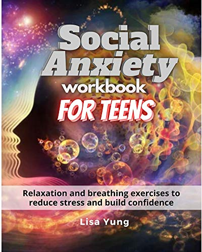 Social Anxiety Workbook for Teens: Relaxation and breathing exercises to reduce stress and build confidence
