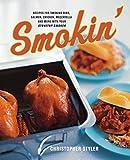 Smokin': Recipes For Smoking Ribs, Salmon, Chicken, Mozzarella, And More With Your Stovetop Smoker