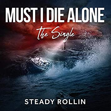 Must I Die Alone