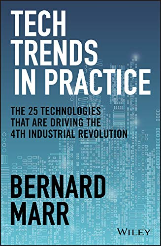 Tech Trends in Practice: The 25 Technologies that are Driving the 4th Industrial Revolution (English Edition)