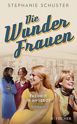 Die Wunderfrauen: Freiheit im Angebot (Wunderfrauen-Trilogie 3)