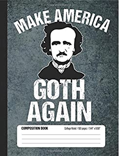Make America Goth Again Composition Book, College Ruled, 150 pages (7.44 x 9.69): Lined Notebook Journal Gift Featuring Funny Edgar Allan Poe Illustration and Gothic Literary Literature Saying