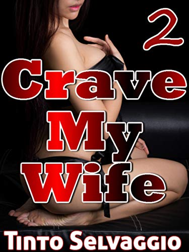 Crave My Wife 2: Girlfriend Sharing. Submissive Hotwife & Husband-to-be First Time Cuckolding by Her Boss (English Edition)