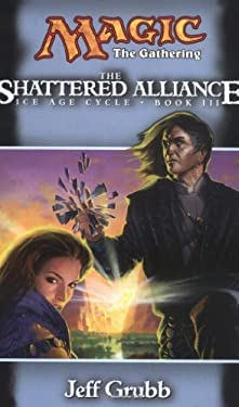 The Shattered Alliance (Magic: The Gathering - Ice Age Cycle, Book 3) by Grubb, Jeff (2000) Mass Market Paperback