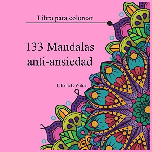 133 Mandalas anti-Ansiedad: libro para colorear