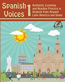Spanish Voices 1: Authentic Listening and Reading Practice in Spanish from Around Latin America and Spain (Volume 1)