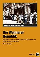 Die Weimarer Republik: Umfangreiches Uebungsmaterial zur Quellenarbeit im Geschichtsunterricht (7. bis 10. Klasse)
