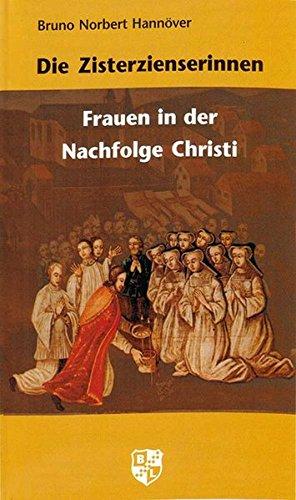 Die Zisterzienserinnen: Frauen in der Nachfolge Christi