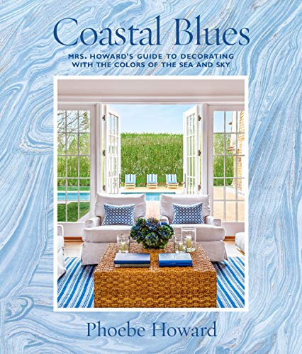 Compare Textbook Prices for Coastal Blues: Mrs. Howard's Guide to Decorating with the Colors of the Sea and Sky Illustrated Edition ISBN 9781419724800 by Howard, Phoebe