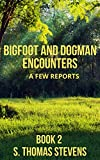 Bigfoot and Dogman Encounters, Book 2: A Few Reports